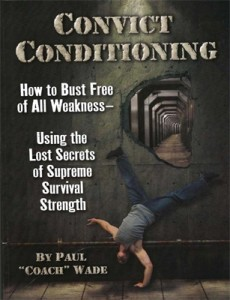 Convict Conditioning: Body Weight Exercises The Way of the Warrior